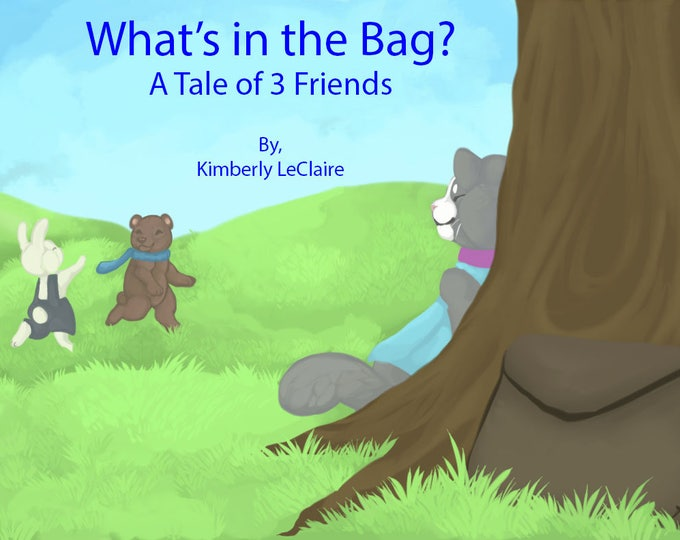 What's in the Bag? A Tale of 3 Friends English Anti-Drug/Strangers Kids E-Book by Kimberly LeClaire, Illustrated by Jessica Dugan - PDF File