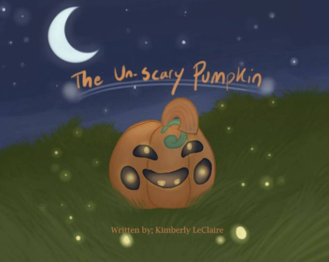 The Un-Scary Pumpkin,English Version an E-Book written by Kimberly LeClaire, Illustrated by Jessica Dugan - PDF File
