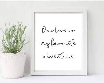 Our Love is My Favorite Adventure Print