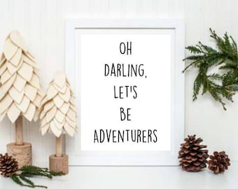 Oh Darling Lets Be Adventurers Print