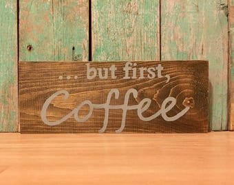 But First Coffee - Coffee Sign - Coffee Lovers Gift - Coffee Bar Sign - But First Coffee Sign - Coffee Is Always A Good Idea - Coffee Lover