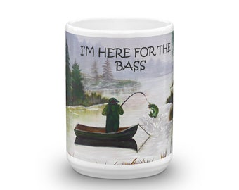 Bass Fisherman Mug Gift, Dad Fishing Mug, Father's Day Gift: I'm here for the bass, Coffee Lover, Daughter, Son Gift to Dad Coffee Mugs