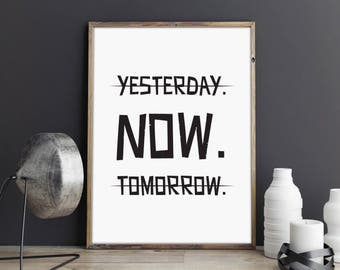 Yesterday. Tomorrow. NOW, typography poster, printable quote, wall art, digital prints,scandinavian print