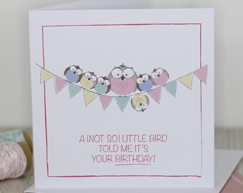Birthday card - A (not so) little bird told me it's your birthday