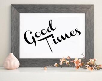 Good Times - Printable Wall Art (Incl. Vector File)