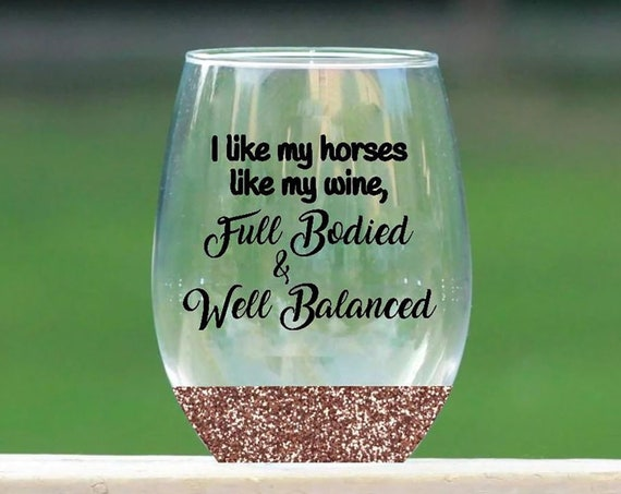 Full Bodied and Well Balance equestrian wine glass // glitter wine glass