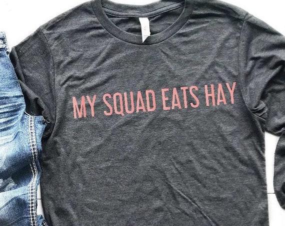 My Squad Eats Hay Long or Short Sleeve Shirt  Hunter/Jumper Equestrian