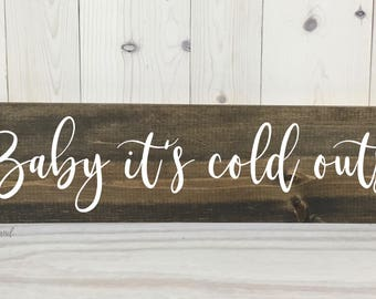 Baby its cold outside Sign // Christmas Gift // Custom Sign // Home Decor // Rustic Decor // Wood Sign // Farmhouse Decor // Gift