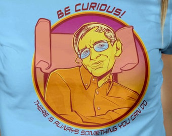 Be Curious! Nerdy Shirt - Prof Stephen Hawking Motivational Quote for Fans of Science, Scientists, Astrophysics, Space Nerds
