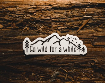 Go wild for a while Sticker, Trees & Mountains, Black/White, Inspirational Quote, Hiking Outdoor Quote, Get Outside, Explore, Hipster Travel