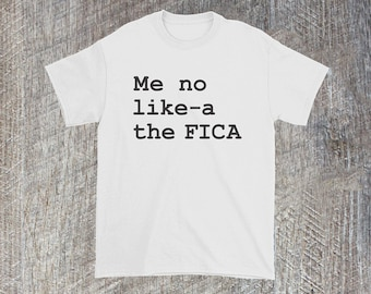 Me No Like-a the FICA Shirt • Funny Shirt| Accountant Shirt| CPA Humor| New Job| First Job| Tax Humor| Accounting Shirt| Tax Shirt