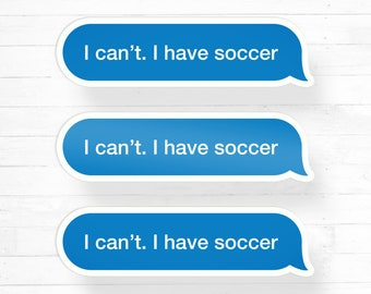 I Can't I Have Soccer Sticker, Text Message Sticker, Laptop Sticker, Water Bottle Soccer Sticker, I Can't I Have Practice, Boy Soccer Girl