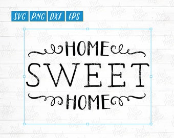 Home Sweet Home Sign SVG File, House Saying svg, Stay At Home PNG, Rustic Home Sweet Home DXF, Farmhouse svg, Printable svg Instant Download