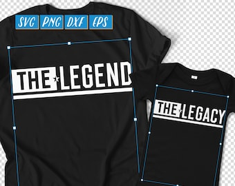 Legend Legacy SVG, Daddy And Me DXF, Matching Father and Son SVG, New Dad Shirt svg, New Dad Gift, Mommy and Me png, Dad Daughter svg
