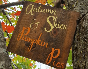 Autumn Skies and pumpkin pies, fall sign, sold as Pictured