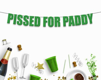 PISSED FOR PADDY - Funny/Rude Party Banner for a St Patrick's Day Party or Irish Clebration
