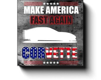 C6 Corvette Art Canvas Wrap, Make America Fast Again, C6 2005 - 2013, 12x12, 16x16, 20x20, 24x24, 30x30, Corvette Décor, Man Cave Car Art