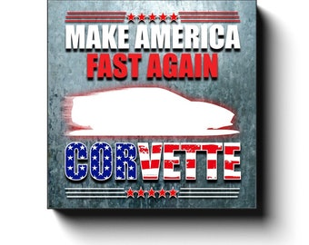 C8 Corvette Art Canvas Wrap, Make America Fast Again, Corvette Decor, C8 2020 - 2022, 12x12, 16x16, 20x20, 24x24, 30x30, Man Cave Car Art
