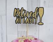 Retirement, Cake Topper, Retirement Party, Retired at Last, Party Decorations, Retirement Decor, Happy Retirement, I 39 m Retired, Retired Cake