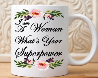 I am A Woman What's Your Superpower Mug, Mothers day gift, Womens Gift, Gift for Women, Feminist, She persisted, Nevertheless, womens rights
