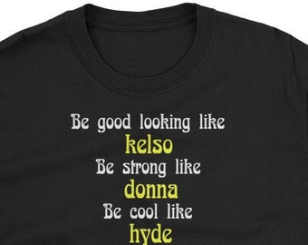 41cc2b784f70f Be Good Looking Like Kelso Funny That 70s Show T-shirt