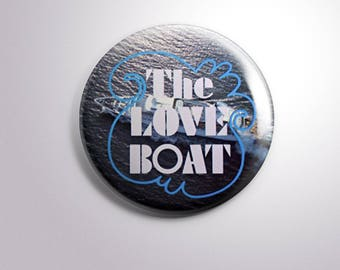 The LOVE BOAT- pins / buttons / magnets - TV
