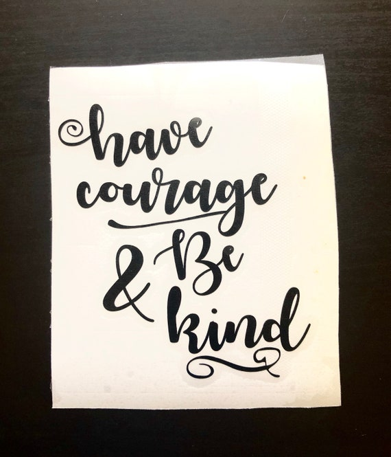 Have Courage /& Be Kind Quote Motivational  Vinyl Decal Room Decor Laptop Sticker