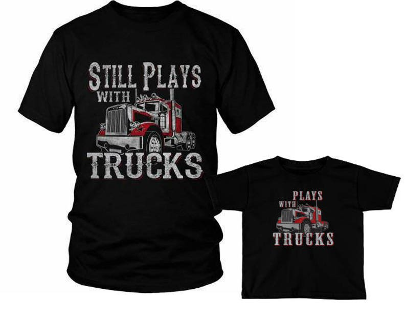 074751c8 Still Plays With Trucks Father And Son Matching Shirts | Etsy
