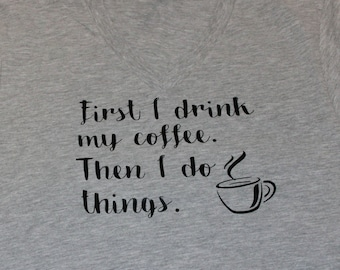 Coffee/First I drink Coffee