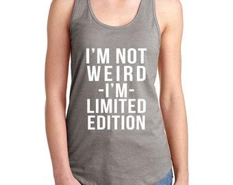 I'm Not Weird I'm Limited Edition Women's Tank Top / T-Shirt