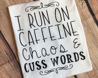 I Run Off Caffeine Chaos & Cuss Words Shirt Caffeine TShirt Cuss Word Shirt Chaos Shirt Mom Shirt Mommy Shirt Mom Life Shirt Caffeine Shirt