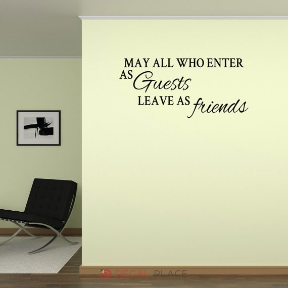 Entry Way Wall Decal Room Decor Welcome Decal May all who enter as guests leave as Friends Welcome Wall Decal