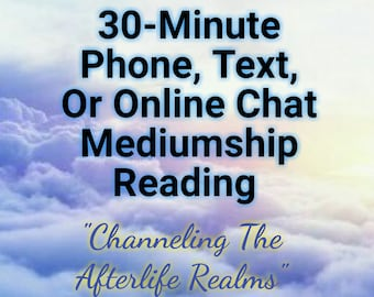 "30-Minute Phone, Text, Or Online Chat Mediumship Reading: ""Channeling The Afterlife Realms"""