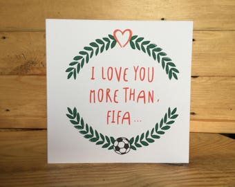 I love you more than FIFA...at least for today anyway! birthday card, funny card, valentines card