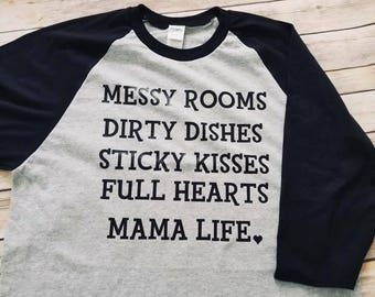 Messy Rooms, Dirty Dishes Sticky Kisses Full Hearts; Mom Life Shirt
