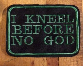 I kneel before no god iron on patch