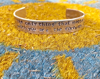 "The only thing that matters to me with you are the forevers 1/2"" aluminum cuff"