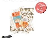 My Favorite Season is Pumpkin Spice- INSTANT DOWNLOAD - PNG Printable