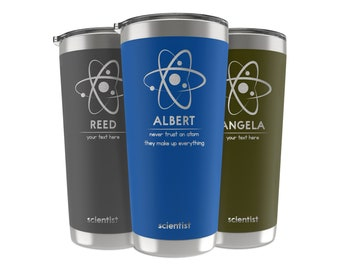 Scientist Gifts, 34 Job Titles, Personalized Tumbler Custom w/Name, Quote 20 OZ-30 OZ, Never Trust An Atom - Funny Science Christmas Gifts