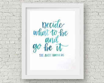 Avett Brothers Lyrics / Decide What to Be and Go Be It / Watercolor Quote / Hand Lettering / Calligraphy Print / 8x10
