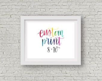 Custom Quote / Calligraphy Print / Watercolor Quote / Hand Lettering / Personalized Calligraphy / Wall Print / 8x10