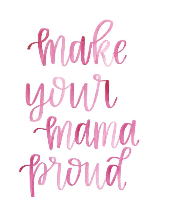 Make Your Mama Proud / Watercolor Quote / Hand Lettering / Calligraphy  Print / Wall Art / Wall Decor / Home Decor / 8x10