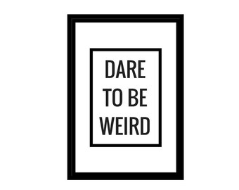 """Dare to be Weird, Rectangular Printable, Minimalist Design, Digital Download, Inspirational Quotes, 4x6"""", A1, A2, A3, A4, File for Canvas"""