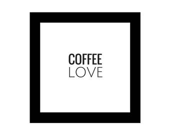 Coffee Love Text, Square Printable, Minimalist Design, Digital Download, Inspirational Quotes, 4x4, 6x6, 8x8, 10x10, File for Canvas