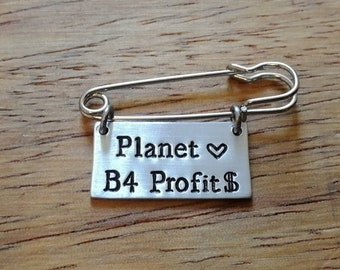 Planet Before Profit Pin Badge~No Planet B,Climate Change,Global Warming,Vegan,Save The Planet~Hand Stamped Jewellery Jewelry Accessory Gift