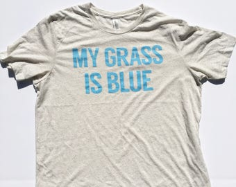 6f8a87e52c45 My Grass Is Blue Tri blend T shirt! 70's, bluegrass, street survivors,  Kentucky, Bluegrass State,Classic Rock, Southern Rock