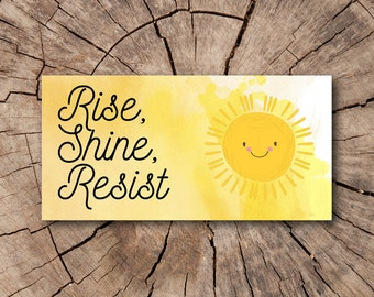 Rise Shine Resist Bumper Stickers, Car Magnets,  Refrigerator Magnets  | Rep The Resistance
