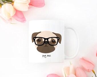 Personalized Pug Mug, Pug Coffee Mug, Pug Mug, Pug with Glasses Mug, Hipster Pug Mug, Dog Mug, Pug Me Mug, Sad Pug Cup, Pug Gift, Tan Pug