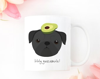 Personalized Pug Mug, Pug Coffee Mug, Custom Pug Mug, Customized Pug Mug, Holy Guacamole Mug, Black Pug Mug, Sad Pug Cup, Custom Pug Gifts