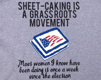 Sheet-caking Is A Grassroots Movement T Shirt.  Tina Fey, Womens March, Anti Trump,  Tee Shirt,  Sheetcaking, Sheet Caking, Sheetcake,